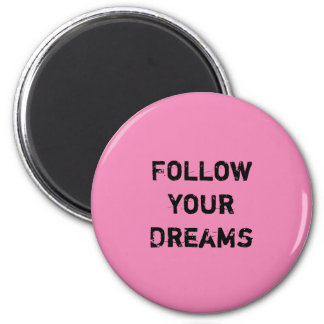 """Follow your Dreams.""  TYPOGRAPHY DESIGN 2 Inch Round Magnet"
