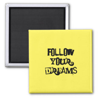 """Follow your Dreams.""  TYPOGRAPHY DESIGN 2 Inch Square Magnet"
