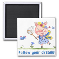 Follow Your Dreams // Whimsical Piglet Magnet