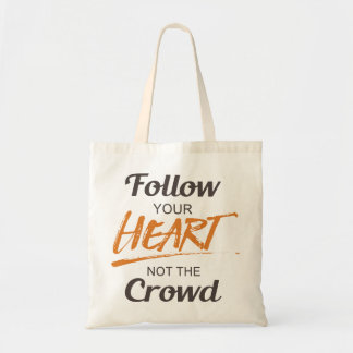Follow Your Hear not the Crowd Tote Bag