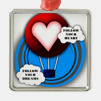 FOLLOW YOUR HEART AND FOLLOW YOUR DREAMS METAL ORNAMENT