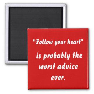 Follow Your Heart - Bad Advice Magnet