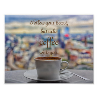 Follow your heart, but take coffee with you poster