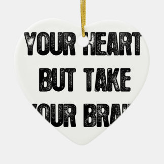 follow your heart but take your brain, life quote ceramic ornament