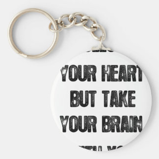 follow your heart but take your brain, life quote keychain
