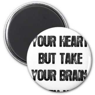 follow your heart but take your brain, life quote magnet