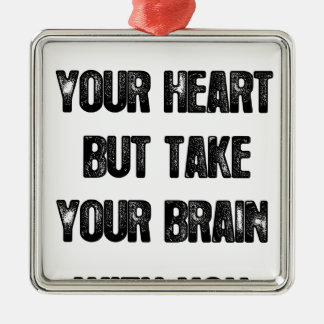 follow your heart but take your brain, life quote metal ornament