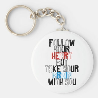 Follow Your heart but take your brain with you Keychain
