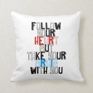 Follow Your heart but take your brain with you Throw Pillow