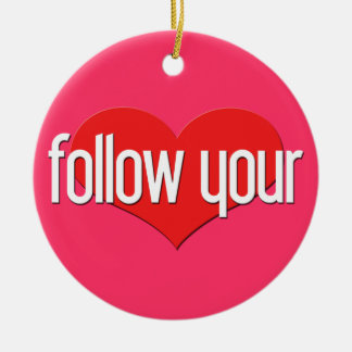 """Follow Your Heart"" Encouraging Expressions Ceramic Ornament"
