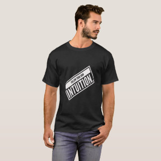 FOLLOW YOUR OWN INTUITION T-SHIRT