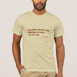 Following straight lines shortens distances. An... T-Shirt