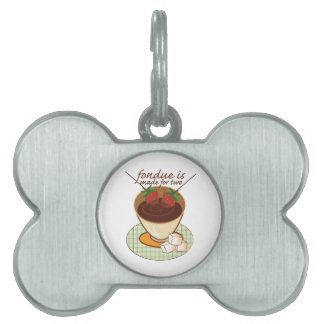 Fondue Is Made For Two Pet Name Tags