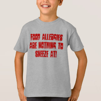 Food Allergies are Nothing to Sneeze At! T-Shirt