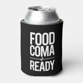 Food Coma Ready Greedy Attendee Humor Can Cooler