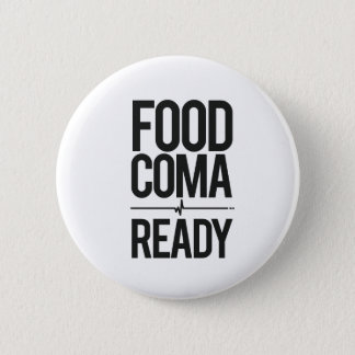 Food Coma Ready Greedy Attendee Humor Pinback Button