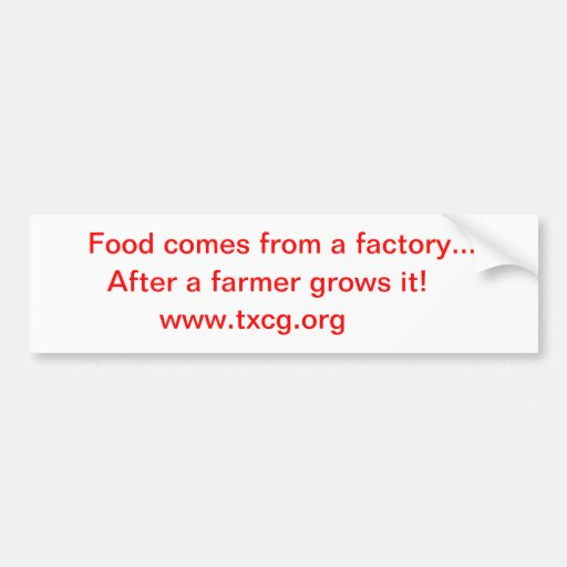 Food comes from a factoy bumper stickers