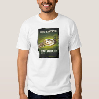 Food is a Weapon Don't Waste T-Shirt