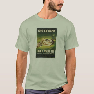 Food Is A Weapon - WW2 T-Shirt