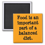 Food is an important part of a balanced diet. refrigerator magnet