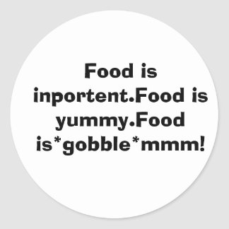 Food is inportent.Food is yummy.Food is*gobble*... Classic Round Sticker