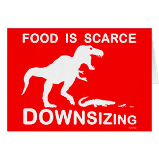 Food is scarce, downsizing greeting card