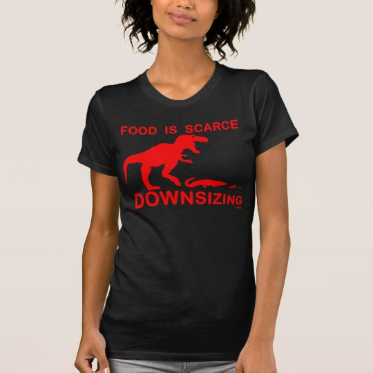 Food is scarce, downsizing T-Shirt