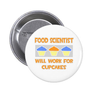 Food Scientist ... Will Work For Cupcakes Buttons