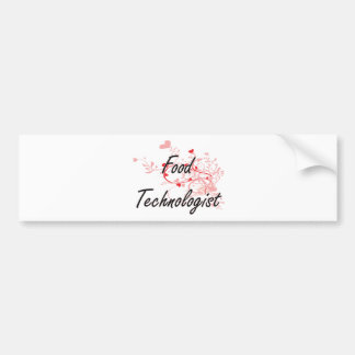 Food Technologist Artistic Job Design with Hearts Car Bumper Sticker