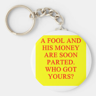 FOOL and his money Key Chains