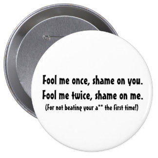 Fool me once... 4 inch round button