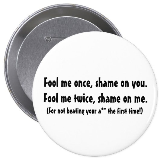 Fool me once... pinback button