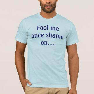 Fool me once shame on.... T-Shirt