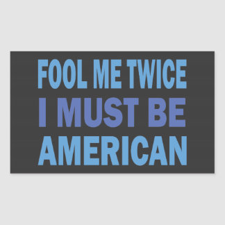 Fool me twice; I must be American Sticker