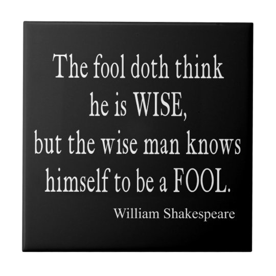 Fool Wise Man Knows Himself Fool Shakespeare Quote Ceramic Tile ...