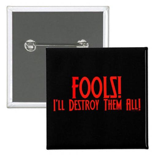 Fools! I'll Destroy Them All! 2 Inch Square Button