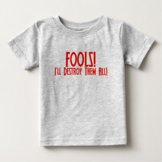 Fools! I'll Destroy Them All! Baby T-Shirt