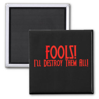 Fools! I'll Destroy Them All! 2 Inch Square Magnet