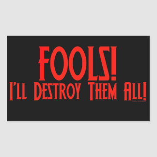 Fools! I'll Destroy Them All! Rectangular Sticker