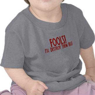 Fools! I'll Destroy Them All! T Shirts