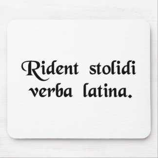 Fools laugh at the Latin language Mouse Pads