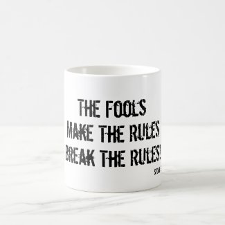 Fools make the Rules, Break Fools' Rules Coffee Mug