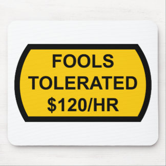Fools Tolerated $120/Hour Mouse Pad