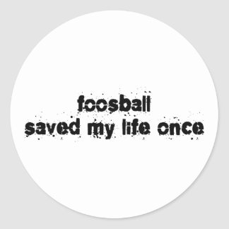 Foosball Saved My Life Once Classic Round Sticker