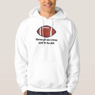 Football%20Only, Through sickness and in health Hooded Pullover