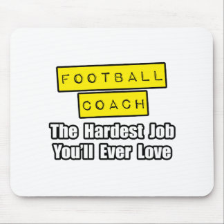 Football Coach...Hardest Job You'll Ever Love Mouse Pad