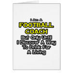 Football Coach Joke .. Drink for a Living Greeting Card