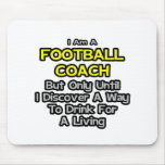 Football Coach Joke .. Drink for a Living Mouse Pad