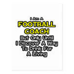 Football Coach Joke .. Drink for a Living Postcard