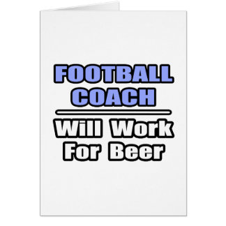 Football Coach...Will Work For Beer Card